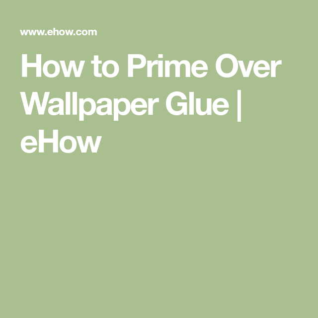 How to Prime Over Wallpaper Glue How to grow olives
