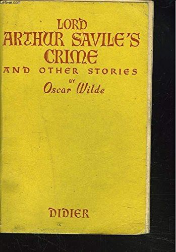 Lord Arthur Saviles Crime and Other Stories by Oscar Wilde (Illustrated)