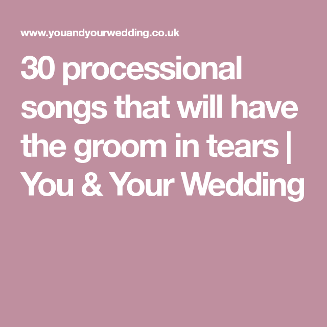 Wedding Walking Down Aisle Songs: 30 Processional Aisle Songs That Will Have The Groom In