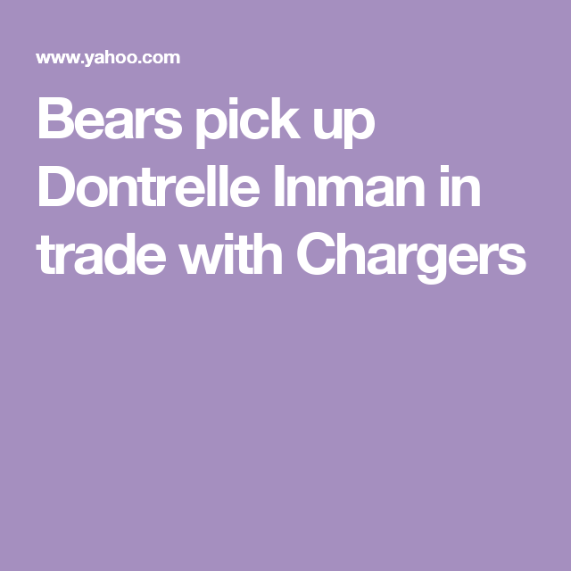 Bears pick up Dontrelle Inman in trade with Chargers