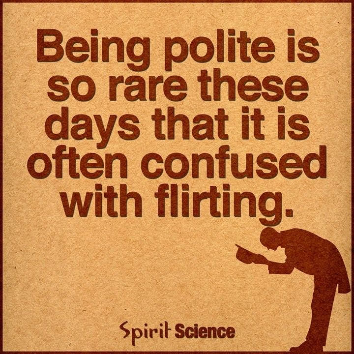 Being polite is so rare these days its often confused with flirting