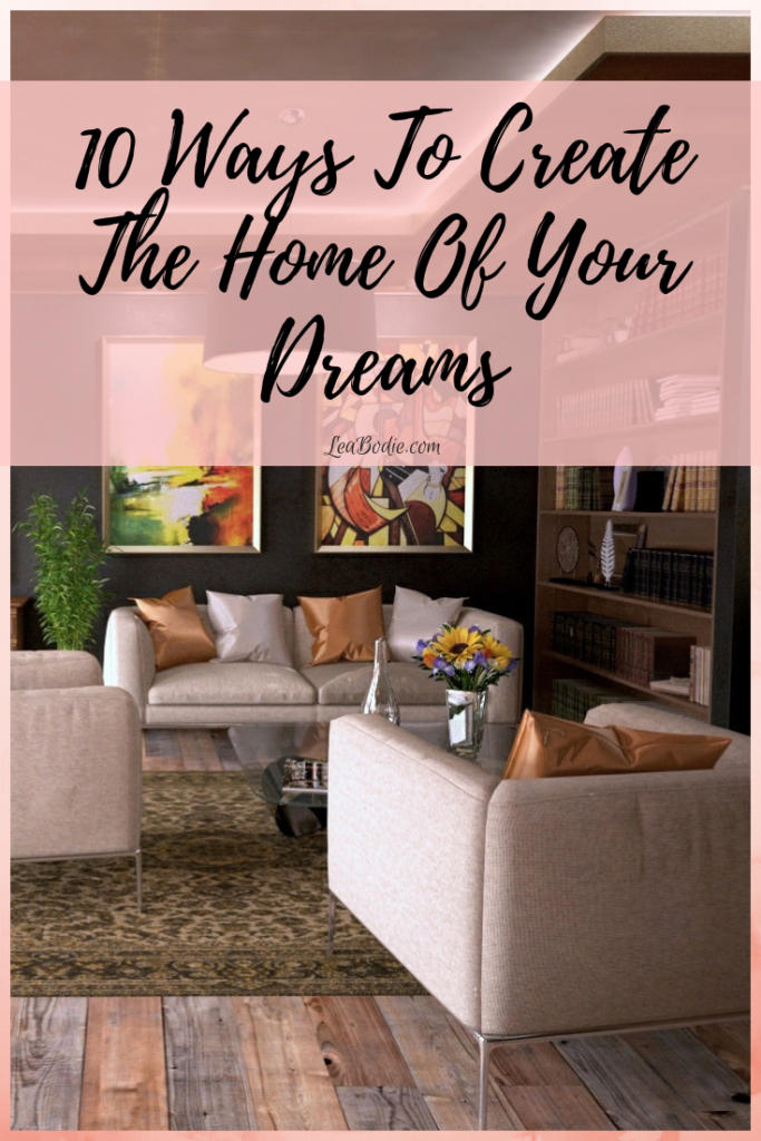 10 Ways To Create The Home Of Your Dreams Stylish Home Decor Home Decor Home