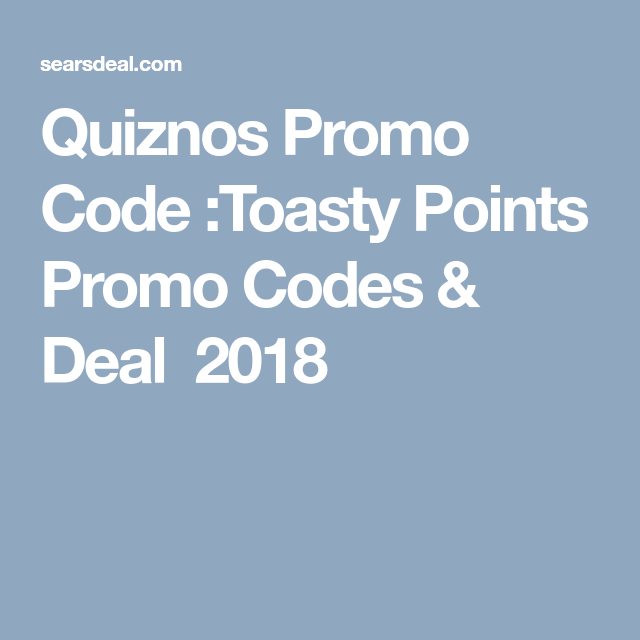 101%[ Free ] w/Quiznos Toasty Points Promo Code (June  2019) Coupons