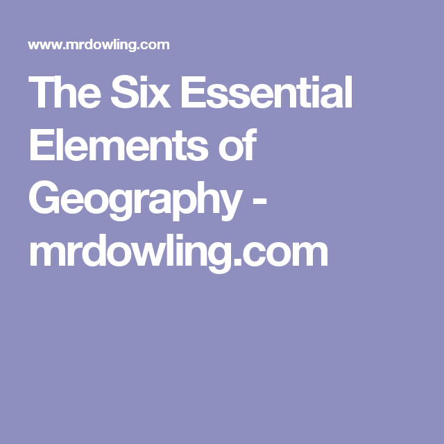 The Six Essential Elements Of Geography Mrdowling Com
