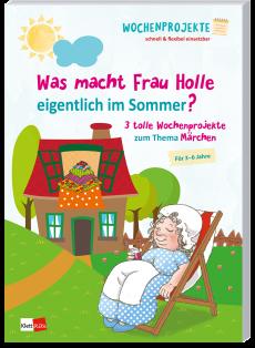 Wochenprojekte: Was macht Frau Holle eigentlich im Sommer?