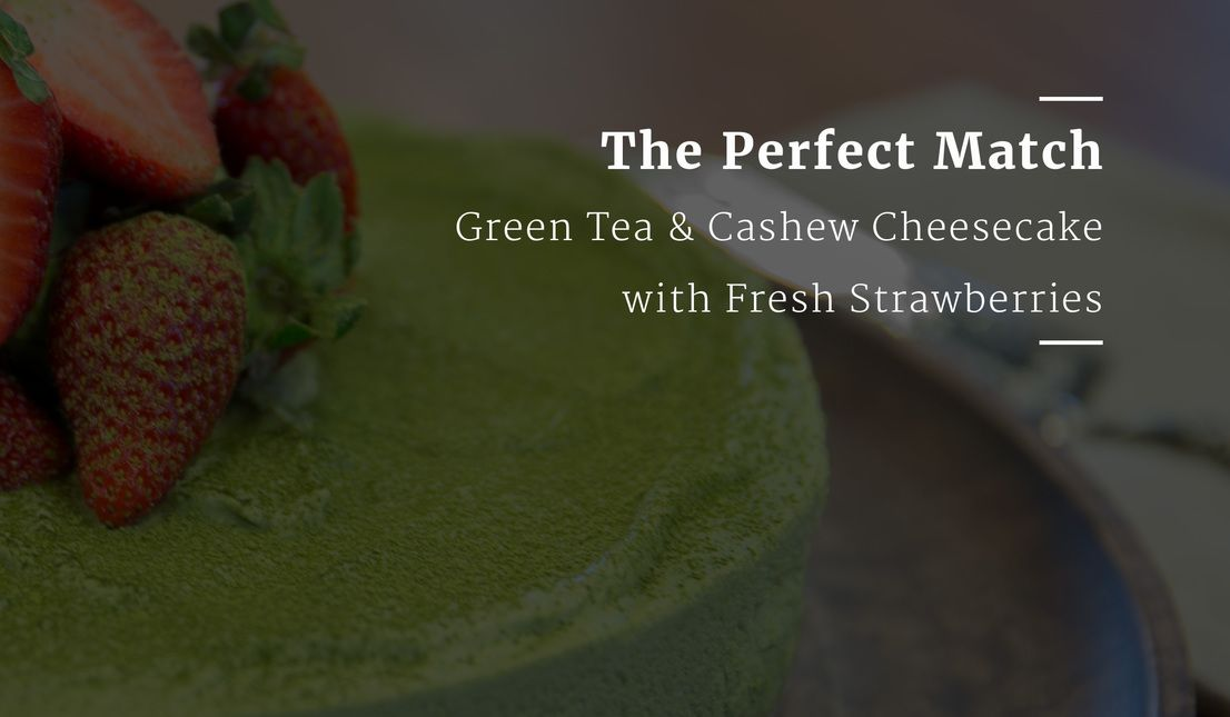 Recipe of the Month : Green Tea & Cashew Cheesecake with Fresh Strawberries