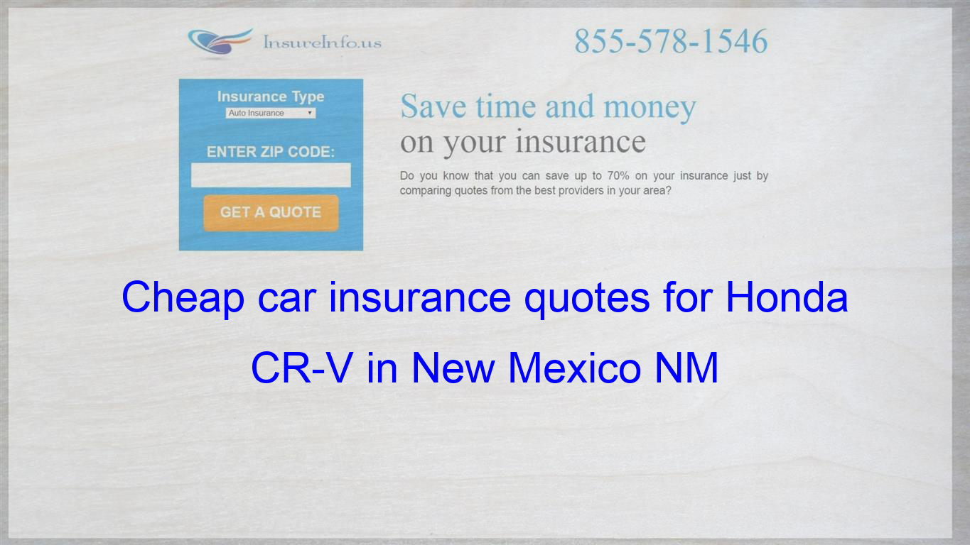 How To Find Affordable Insurance Rates For Honda Cr V Ex L Lx Touring In New Mexico Auto Insurance Quotes Cheap
