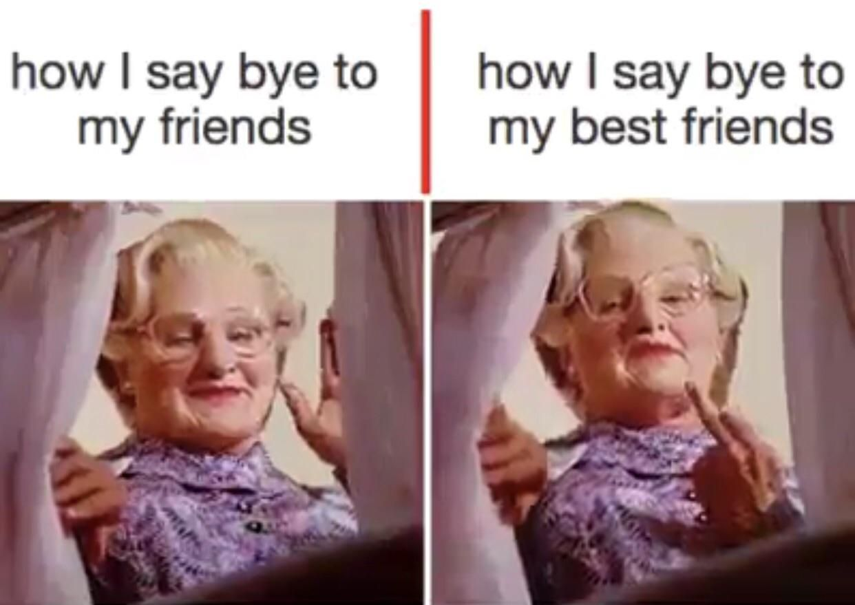 Say Bye To My Friends Vs Say Bye To My Best Friend Friends Quotes Funny Best Friends Funny Friends Funny