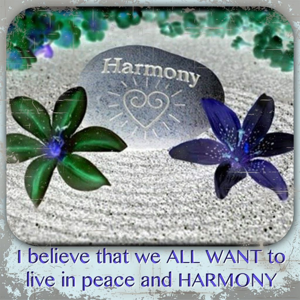 ♥LIVE in PEACE and HARMONY♥