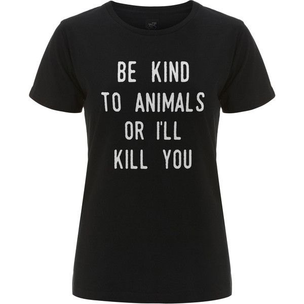 Womens Be Kind to Animals or I'll Kill You T-Shirt in Black Hipster... (215 SEK) ❤ liked on Polyvore featuring tops, t-shirts, shirts, tees, black, women's clothing, hipster t shirts, animal print tops, animal t shirts and graphic shirts