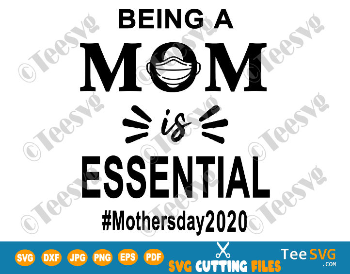 Mothers Day Quarantine SVG Files Being A Mom Is Essential 2020 Funny Gift Ideas