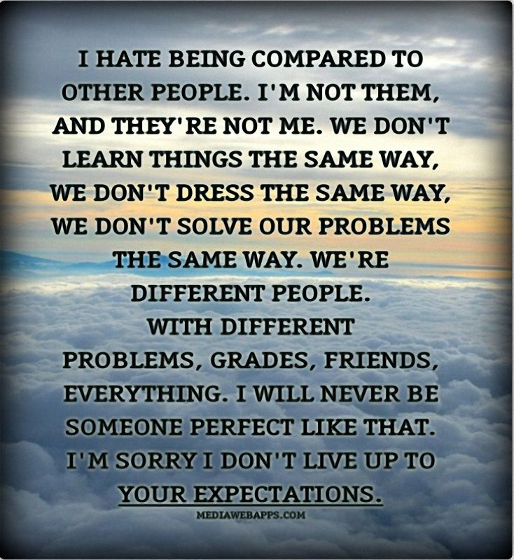 I Hate When People Compare Me To Others So True Pinterest