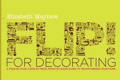 Flip! for Decorating by Elizabeth Mayhew, Click to Start Reading eBook, In this fresh, fun, and unique book, design consultant and Today show lifestyle expert Elizabeth Mayh