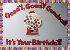 Fun birthday bulletin board idea or wall display to feature students' birthdays. http://www.mpmschoolsupplies.com/ideas/4773/goody-goody-gumball-birthday-wall-display/