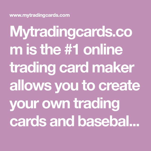 Mytradingcardscom Is The 1 Online Trading Card Maker Allows You To