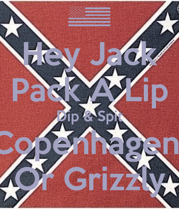 Hey Jack Pack A Lip Dip Spit Copenhagen Or Grizzly Keep Calm