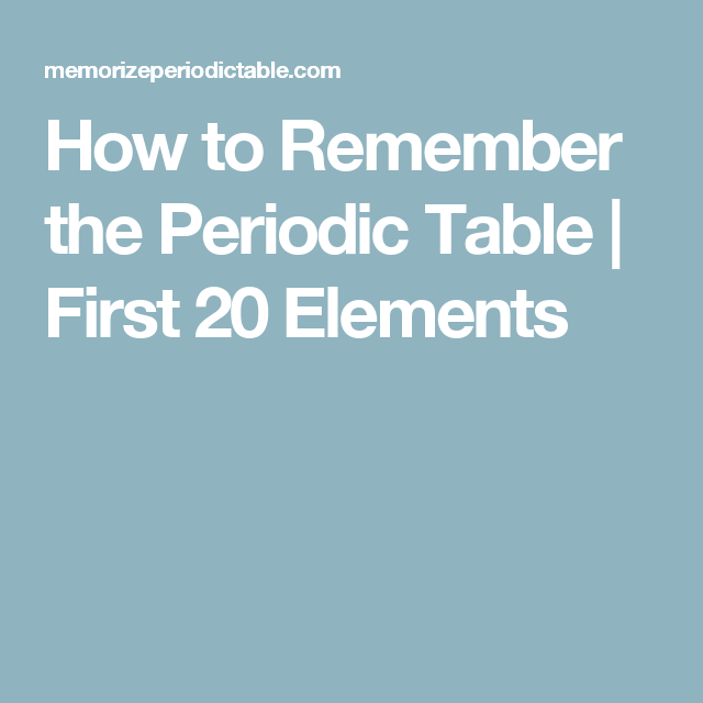 how to remember the periodic table first 20 elements - Periodic Table How To Remember