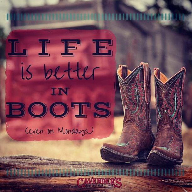 Life is better in boots. cavenders getyourbootson