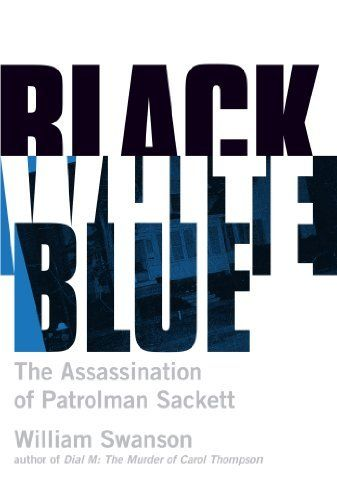 Black White Blue: The Assassination of Patrolman James Sackett by William Swanson. $9.96. Author: William Swanson. Publisher: Borealis Books; 1 edition (August 21, 2012). 274 pages