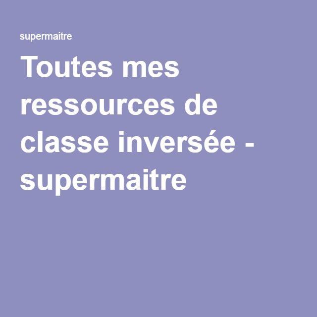 Toutes mes ressources de classe inversée - supermaitrehttp://supermaitre.eklablog.fr/toutes-mes-ressources-de-classe-inversee-a125995260