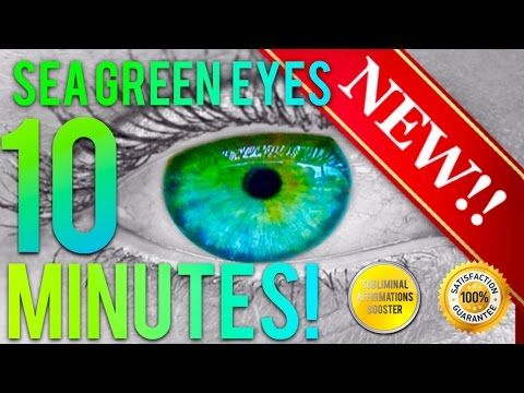 GET SEA GREEN EYES IN 10 MINUTES! SUBLIMINAL AFFIRMATIONS