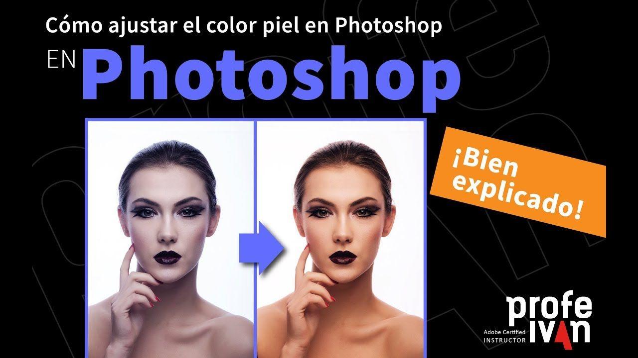 Ajustar El Color Piel En Photoshop Photoshop Curso De Photoshop Fotografia