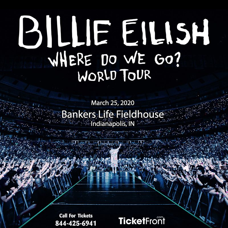 Indianapolis Events March 2020.Billieeilish Bankerslifefieldhouse Indianapolis In March