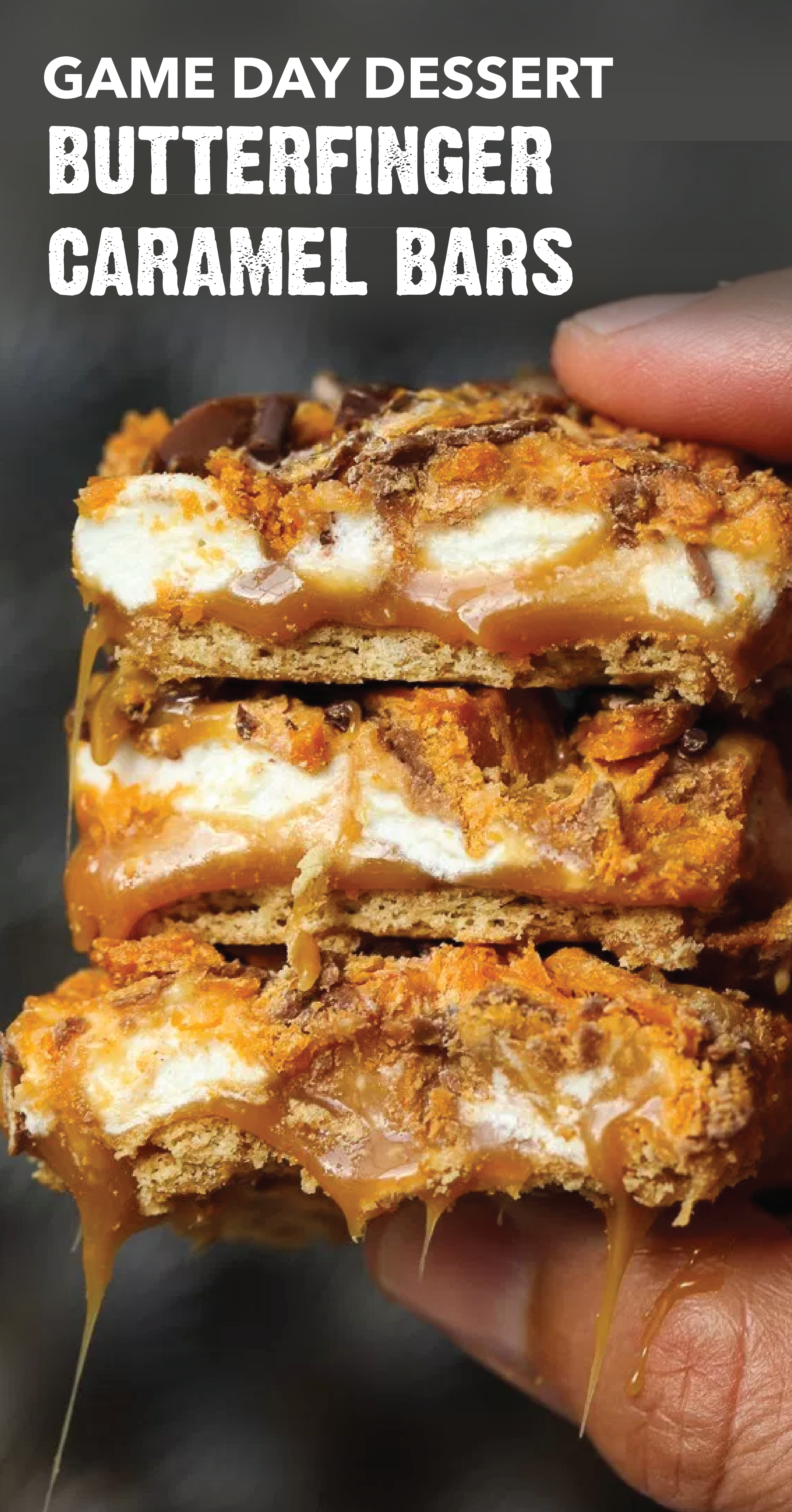 Butterfinger Caramel Bars Take a look at these ooey gooey Butterfinger Caramel Bars. This crispety, crunchety, peanut-buttery recipe is sure to be the MVP of your game day dessert table. Combine BUTTERFINGER® Bites candy bars with graham crackers, caramel, mini marshmallows, and chocolate to create this fan-favorite tailgating treat. Caramel Bars Take a look at these ooey gooey Butterfinger Caramel Bars. This crispety, crunchety, peanut-buttery recipe is sure to be the MVP of your game day dessert table. Combine BUTTERFINGER® Bites candy bars with graham crackers, caramel, mini marshmallows, and chocolate to create this fan-favorite tailgatin