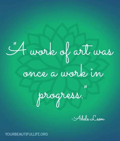 Work of art was once a work in progress quote via