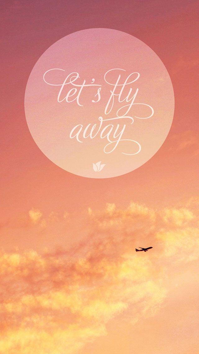 Let's fly away wallpaper/lock screen Best iphone