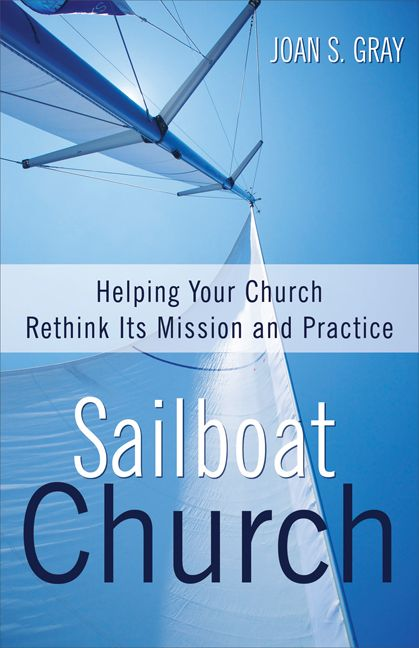 Sailboat Church Helping Your Church Rethink Its Mission And Practice Bookmark Spiritual Leadership Church Sailboat