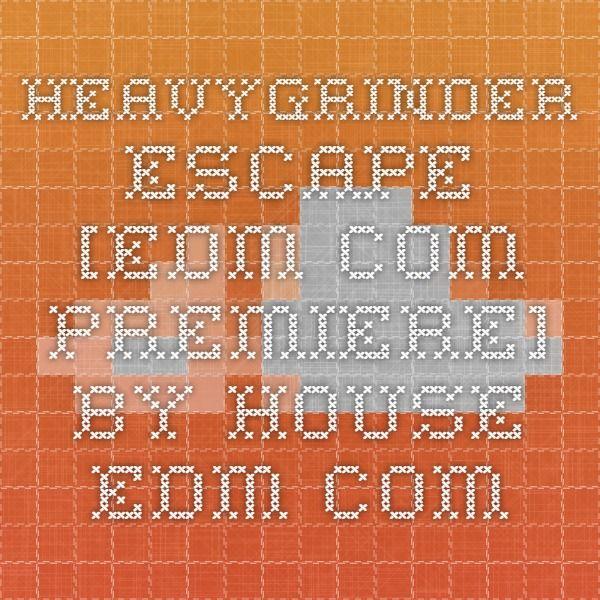 Heavygrinder - Escape [EDM.com Premiere] by House - EDM.com