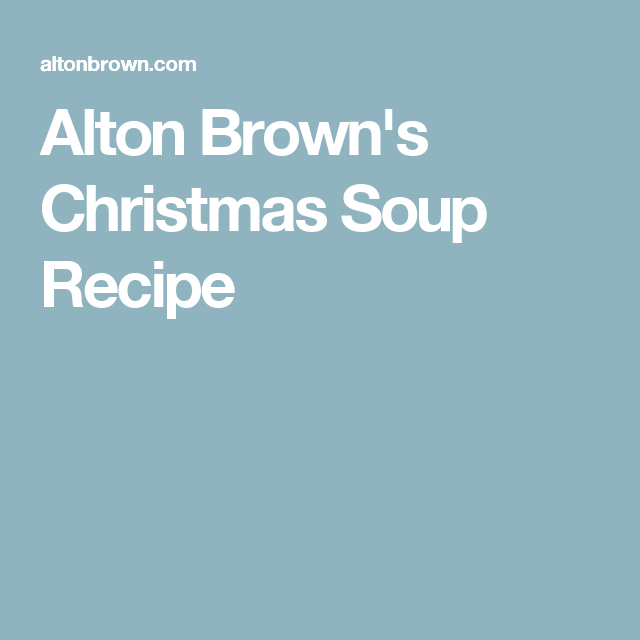 alton browns christmas soup recipe - Alton Brown Christmas Soup