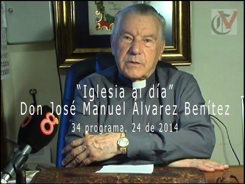 """""""Iglesia al día"""" Rvdº Don José Manuel Álvarez Benítez 34 Programa. 24 de 2014"""