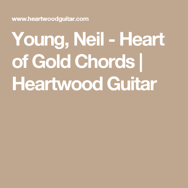 Young, Neil - Heart of Gold Chords | Heartwood Guitar | Accordi ...
