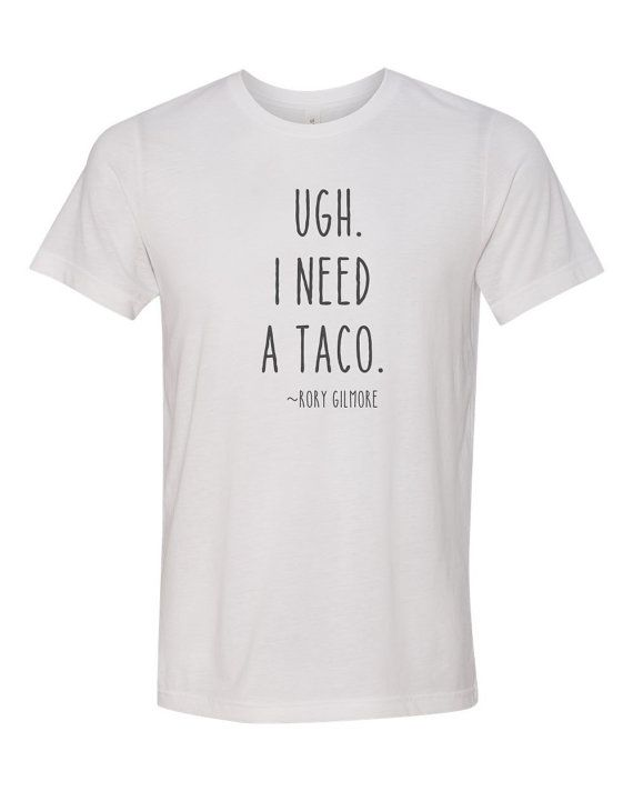 gilmore girls tshirt ugh i need a taco rory by MinnieandMaudeTees