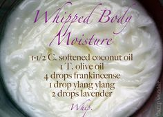 Winterize Your Skin! Whipped Body Moisture with Coconut Oil, Olive Oil & Essential Oils
