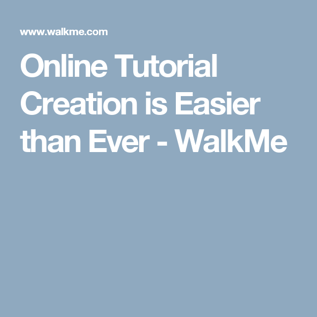 Online Tutorial Creation is Easier than Ever - WalkMe