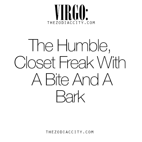 Exceptional Zodiac Virgo: The Humble, Closet Freak With A Bite And A Bark. For