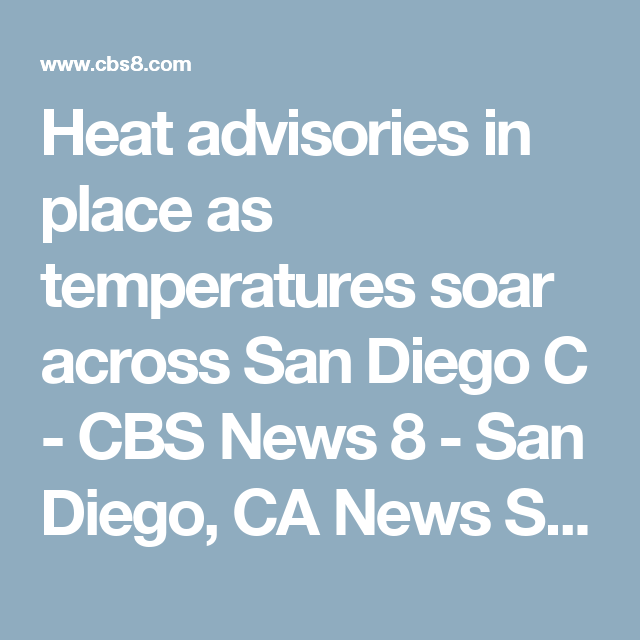 Heat advisories in place as temperatures soar across San Diego C - CBS News 8 - San Diego, CA News Station - KFMB Channel 8