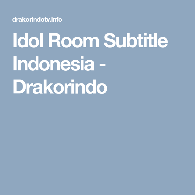 Idol Room Subtitle Indonesia (With Images)