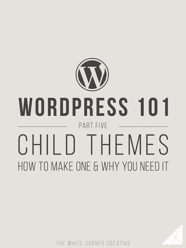 Wordpress 101 Part 5: How to make a child theme & why you need one ...
