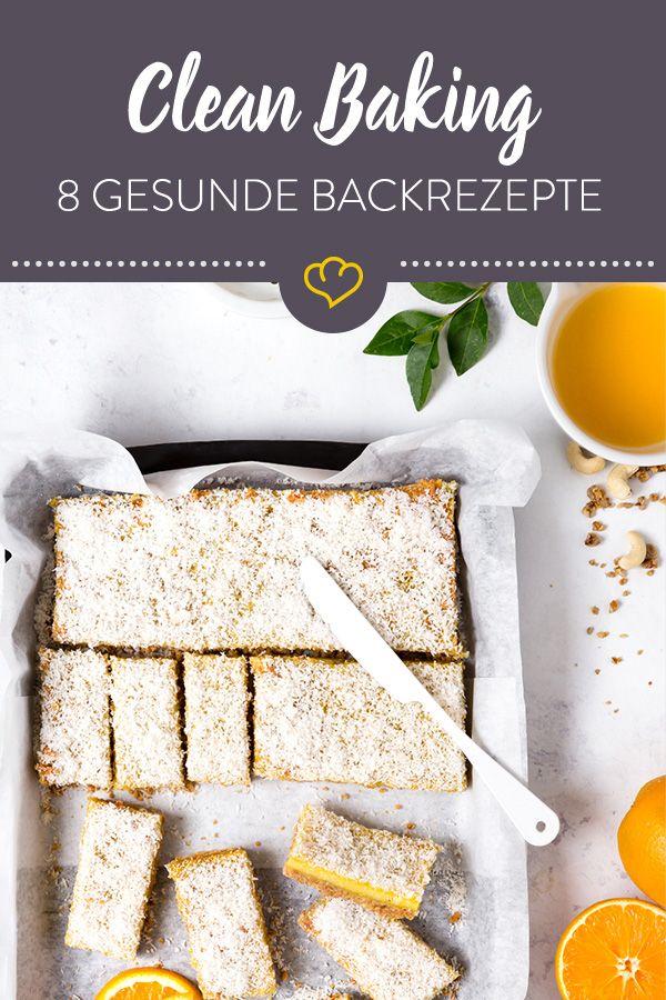 Clean Baking - 8 leckere Rezeptideen fürs gute Gewissen