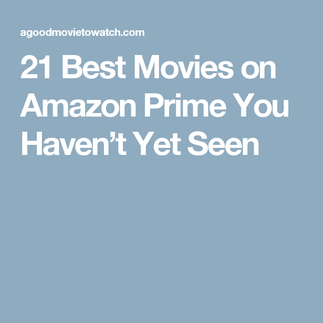 21 Best Movies On Amazon Prime You Haven't Yet Seen