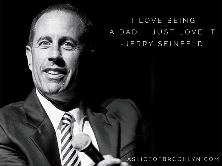 Jerry Seinfeld Quotes Amazing Jerry Seinfeld Quote On Being A Dadbrooklyn Dad's Fathers Day .