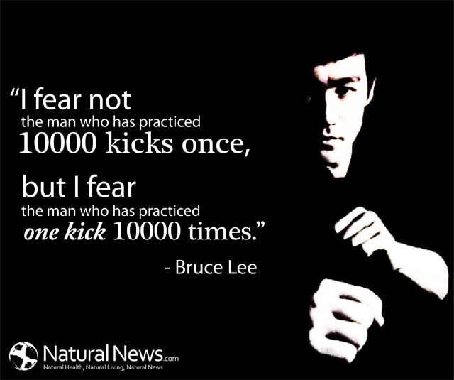 I Fear Not The Man Who Has Practised 10 000 Kicks Once But I Fear The Man Who Has Practised One Kic 10 000 Times Bruce Lee Quotes Bruce Lee Rapper Quotes