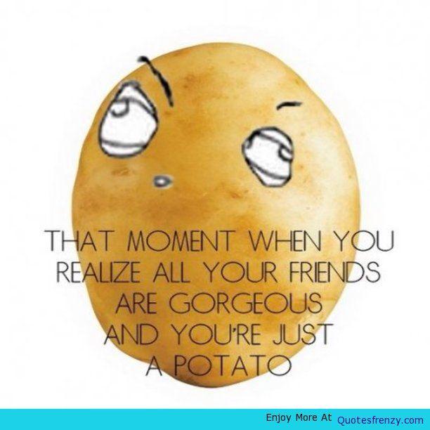 I M Just Potato Potato Quotes Potatoes When You Realize