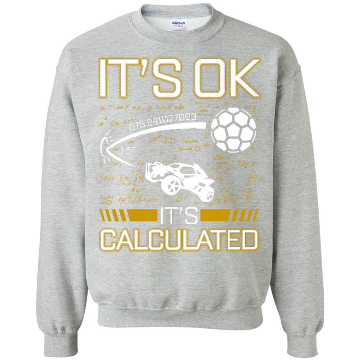 It\'s OK It\'s Calculated - Printed Crewneck Pullover Sweatshirt 8 oz