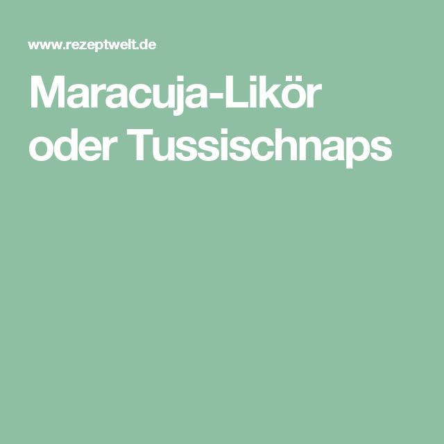 Maracuja-Likör oder Tussischnaps