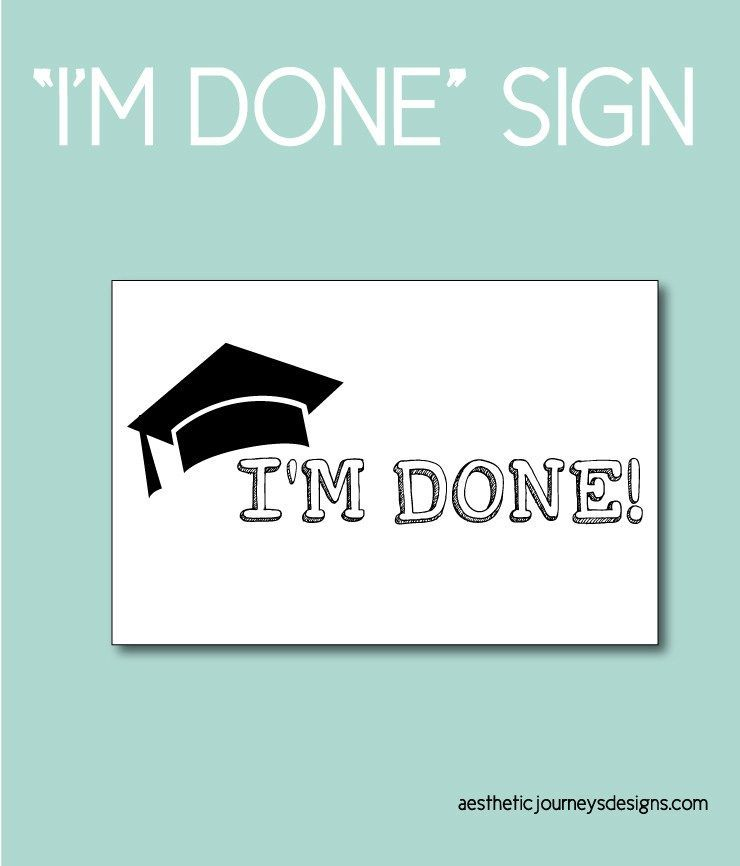 Graduation Party Ideas: 50 Free Printable Designs to Complete Your Party #50freeprintables I'm Done Graduation Sign. Find graduation party ideas. Download 50 free printables to make your party perfect. Celebrate the grad with photo props, motivational quotes, gift ideas, and more.  Find graduation party ideas and the perfect theme for the party. Plus, shop matching games, party decor, handmade gifts, and more. Only at Aesthetic Journeys. #50freeprintables